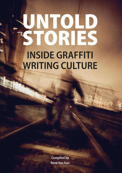 UNTOLD STORIES Inside Graffiti Writing Culture